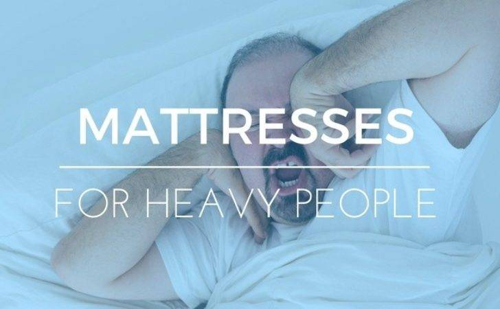 Best Mattress Heavy People Advice Ultimate Comfort