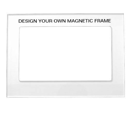 Design Your Own Custom Magnetic Frame Zazzle